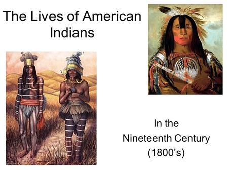 The Lives of American Indians In the Nineteenth Century (1800's)