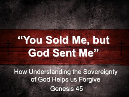 "How Understanding the Sovereignty of God Helps us Forgive Genesis 45 Genesis 45 ""You Sold Me, but God Sent Me"""