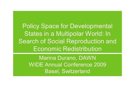 Policy Space for Developmental States in a Multipolar World: In Search of Social Reproduction and Economic Redistribution Marina Durano, DAWN WIDE Annual.