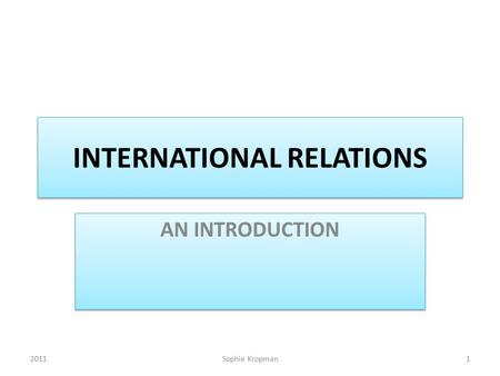 INTERNATIONAL RELATIONS AN INTRODUCTION 2011Sophie Kropman1.