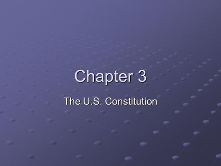 Chapter 3 The U.S. Constitution. Section 1- Basic Principles The Framers designed the Constitution on five basic principles: Popular sovereignty Popular.
