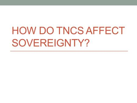 HOW DO TNCS AFFECT SOVEREIGNTY?. Brainstorm How do TNCs affect the sovereignty of states?