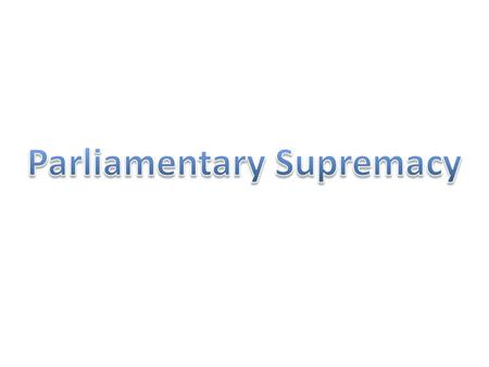 Lesson Objectives: I will be able to explain the doctrine of parliamentary supremacy I will be able to consider limitations on the doctrine of parliamentary.