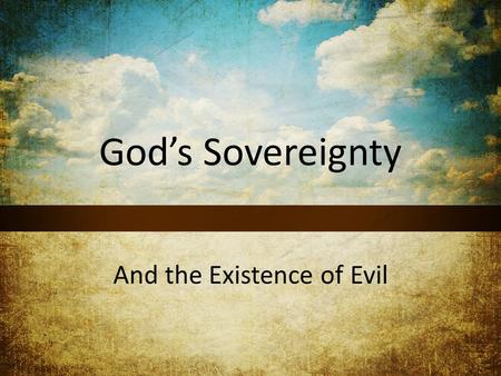 God's Sovereignty And the Existence of Evil. Recap from 2 weeks ago War in us as believers: Romans 7:15-21 God's wisdom always wins: 1 Corinthians 1:25.
