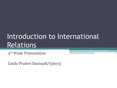 Introduction to International Relations 4 th Week Presentation Linda Pratiwi Darmadi/I36015.