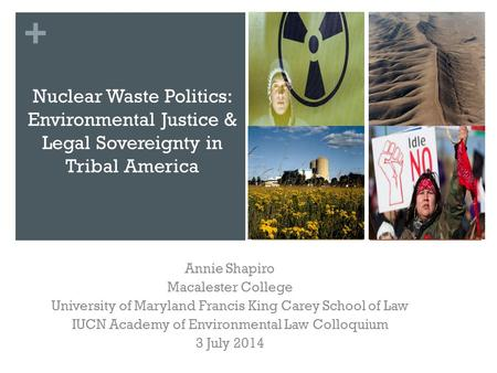 + Nuclear Waste Politics: Environmental Justice & Legal Sovereignty in Tribal America Annie Shapiro Macalester College University of Maryland Francis King.