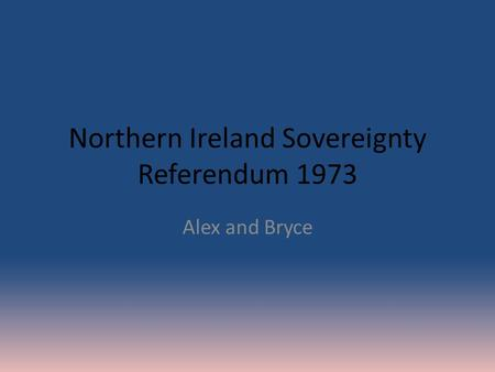 Northern Ireland Sovereignty Referendum 1973 Alex and Bryce.