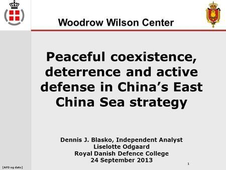 [AFD og dato] 1 Peaceful coexistence, deterrence and active defense in China's East China Sea strategy Dennis J. Blasko, Independent Analyst Liselotte.