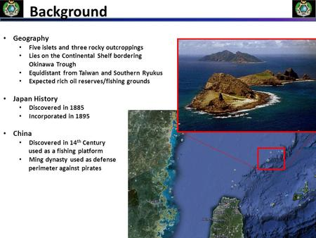 Background Geography Five islets and three rocky outcroppings Lies on the Continental Shelf bordering Okinawa Trough Equidistant from Taiwan and Southern.