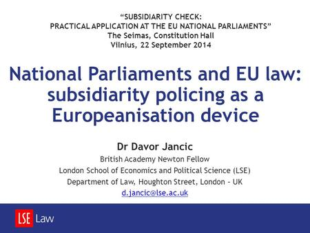 National Parliaments and EU law: subsidiarity policing as a Europeanisation device Dr Davor Jancic British Academy Newton Fellow London School of Economics.