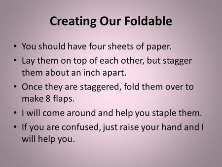 Creating Our Foldable You should have four sheets of paper.