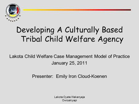 Developing A Culturally Based Tribal Child Welfare Agency
