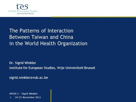 APISA 5 – Sigrid Winkler 24-25 November 2011 1 The Patterns of Interaction Between Taiwan and China in the World Health Organization Dr. Sigrid Winkler.