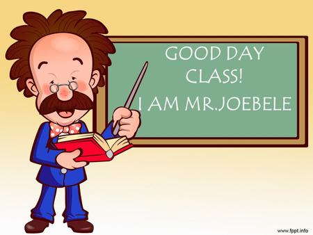 GOOD DAY CLASS! I AM MR.JOEBELE. POLITICAL SCIENCE.