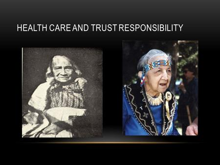 HEALTH CARE AND TRUST RESPONSIBILITY. FOUNDED IN HISTORY From colonial times to present, Tribes have been recognized as sovereign governments, with a.