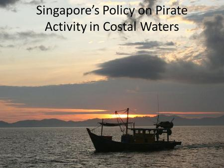 Singapore's Policy on Pirate Activity in Costal Waters.