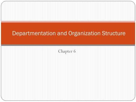 Chapter 6 Departmentation and Organization Structure.