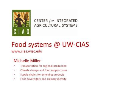 Food UW-CIAS  Michelle Miller Transportation for regional production Climate change and food supply chains Supply chains for.