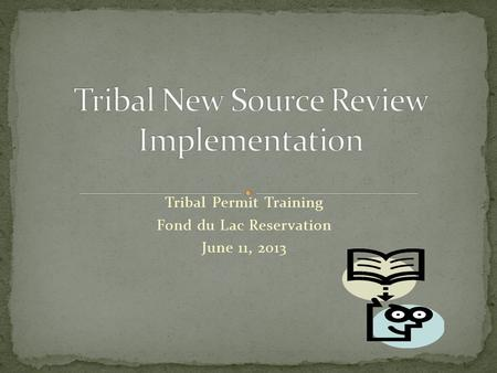 Tribal Permit Training Fond du Lac Reservation June 11, 2013.