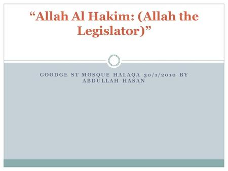 "GOODGE ST MOSQUE HALAQA 30/1/2010 BY ABDULLAH HASAN ""Allah Al Hakim: (Allah the Legislator)"""