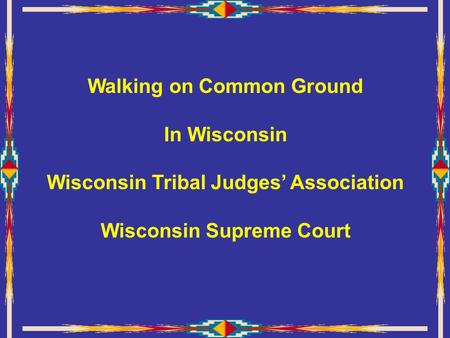 Walking on Common Ground In Wisconsin Wisconsin Tribal Judges' Association Wisconsin Supreme Court.