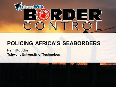 POLICING AFRICA'S SEABORDERS Henri Fouche Tshwane University of Technology.