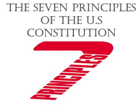 The Seven Principles of the U.S Constitution. Background Info Principle: is the beginning, or foundation These 7 principles (or ideas) are what our Constitution.