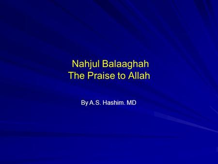 Nahjul Balaaghah The Praise to Allah By A.S. Hashim. MD.