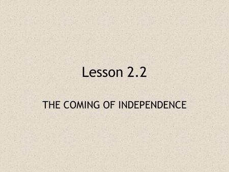 THE COMING OF INDEPENDENCE