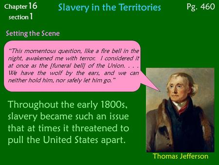 "Slavery in the Territories Setting the Scene Chapter 16 section 1 ""This momentous question, like a fire bell in the night, awakened me with terror. I considered."