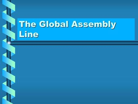 The Global Assembly Line. Volkswagen's Global Assembly Line.