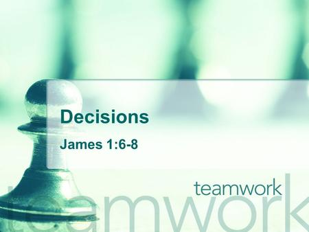 Decisions James 1:6-8. Definition A decision is a process that includes making a choice or judgment about an attitude or action. Decisions are an act.