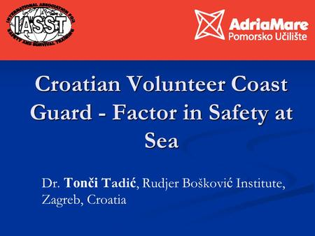 Croatian Volunteer Coast Guard - Factor in Safety at Sea Dr. Tonči Tadi ć, Rudjer Boškovi ć Institute, Zagreb, Croatia.