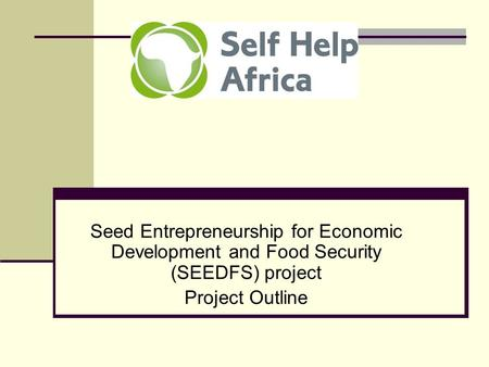 Seed Entrepreneurship for Economic Development and Food Security (SEEDFS) project Project Outline.