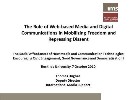 The Social Affordances of New Media and Communication Technologies: Encouraging Civic Engagement, Good Governance and Democratisation? Thomas Hughes Deputy.