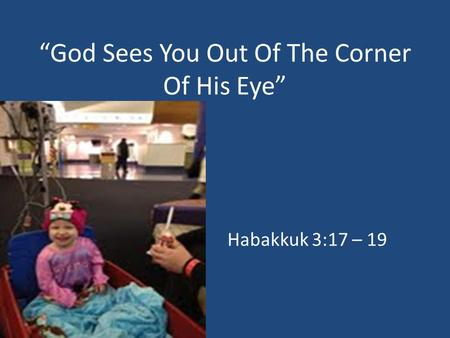 """God Sees You Out Of The Corner Of His Eye"""