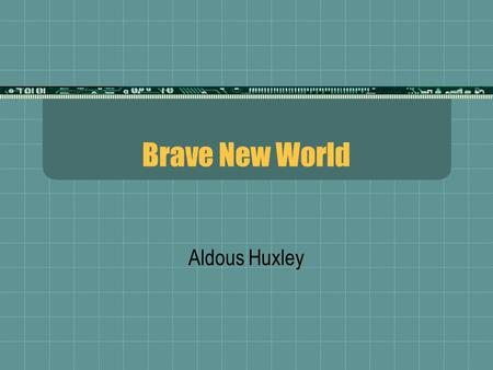 the portrayal of horrific future in the novel brave new world by aldous huxley Aldous huxley's brave new world  future in bnw in this novel,  280 how are the connections between social change and sexuality explored in texts.