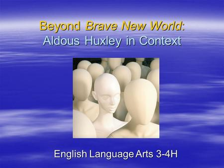 Beyond Brave New World: Aldous Huxley in Context English Language Arts 3-4H.