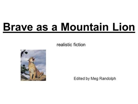 Brave as a Mountain Lion Edited by Meg Randolph realistic fiction.