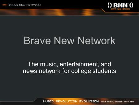 Brave New Network The music, entertainment, and news network for college students.