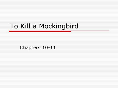 To Kill a Mockingbird Chapters 10-11. 1. What brave thing does Atticus do in Chapter 10?