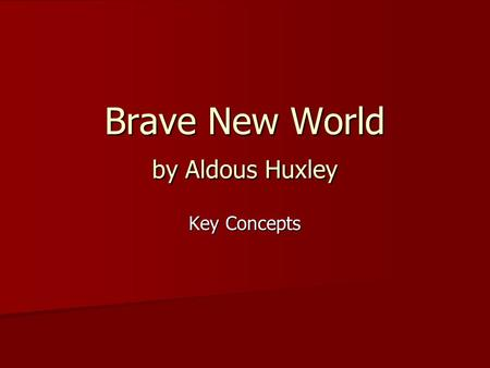 Brave New World by Aldous Huxley Key Concepts. Introducing the Author Aldous Huxley.