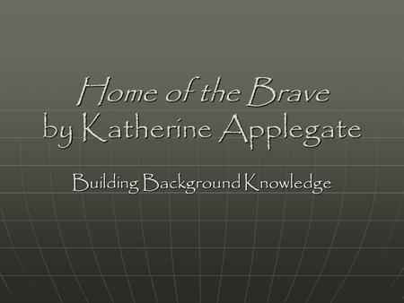Home of the Brave by Katherine Applegate Building Background Knowledge.
