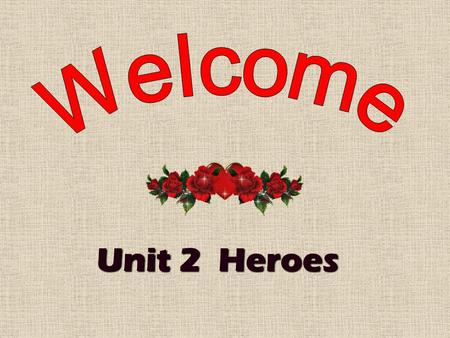 Unit 2 Heroes What're the similarities ( 相似之处 ) of these people?
