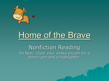 Home of the Brave Nonfiction Reading Do Now: Clear your desks except for a pencil/pen and a highlighter.