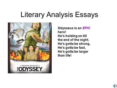Literary Analysis Essays Odysseus is an EPIC hero! He's holding on till the end of the night. He's gotta be strong, He's gotta be fast, He's gotta be larger.