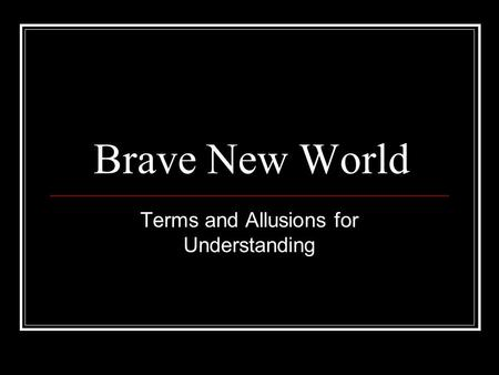allusions in brave new world Brave new world allusions & cultural references author: elementary/secondary schools last modified by: elementary/secondary schools.