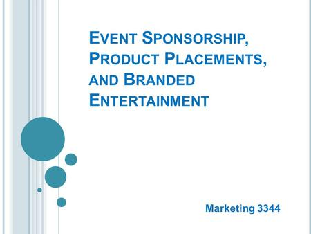 E VENT S PONSORSHIP, P RODUCT P LACEMENTS, AND B RANDED E NTERTAINMENT Marketing 3344.