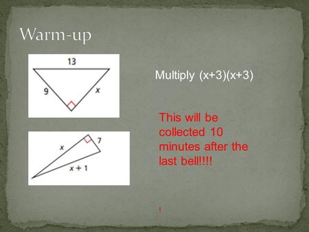 Multiply (x+3)(x+3) This will be collected 10 minutes after the last bell!!!! !