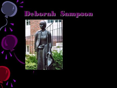 Deborah Sampson. Early life!!!!!!!! Deborah was born on December 17,1760. Deborah was born on December 17,1760. Plimpton Massachusetts Plimpton Massachusetts.